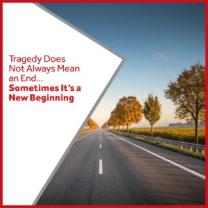 Tragedy Does Not Always Mean an End…Sometimes It's a New Beginning