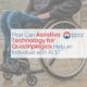 assistive technology for quadriplegics