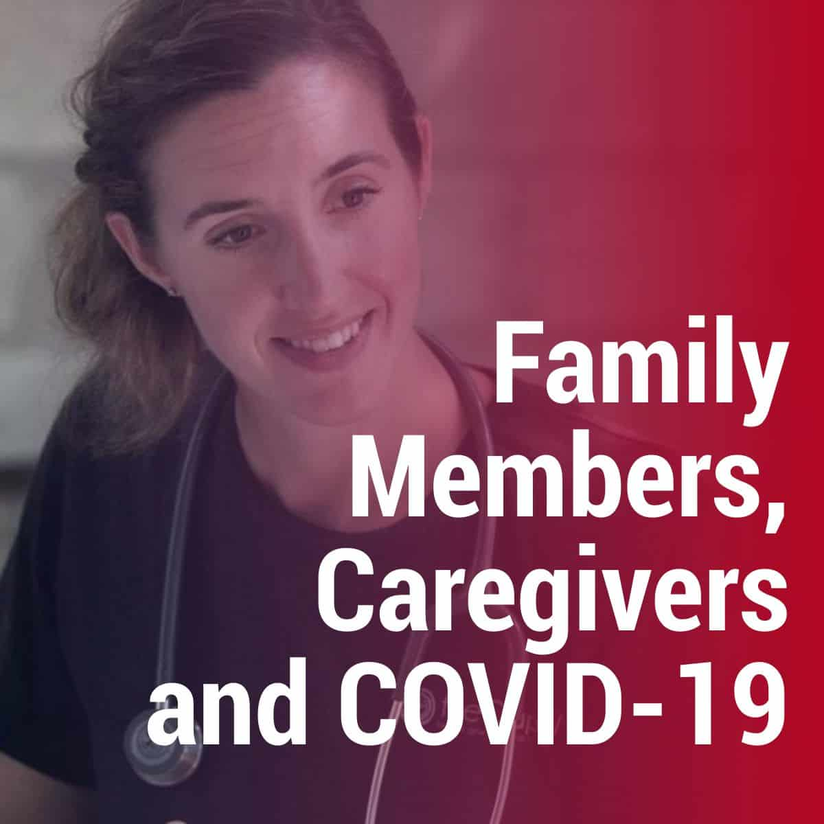 Family Members, Caregivers and COVID-19